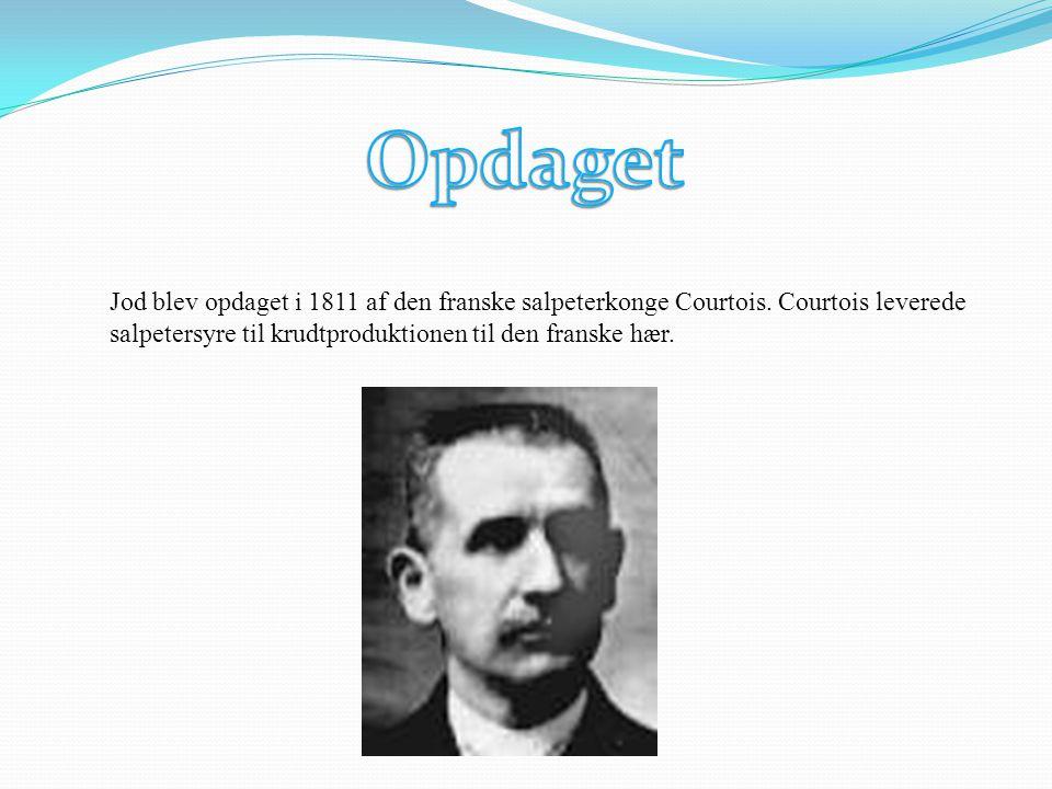 Opdaget Jod blev opdaget i 1811 af den franske salpeterkonge Courtois.