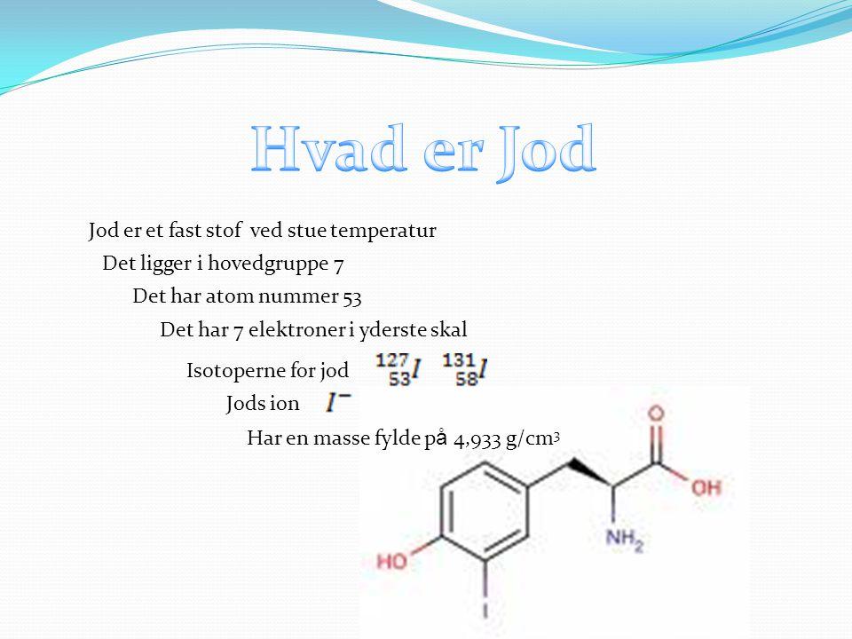 Hvad er Jod Jod er et fast stof ved stue temperatur