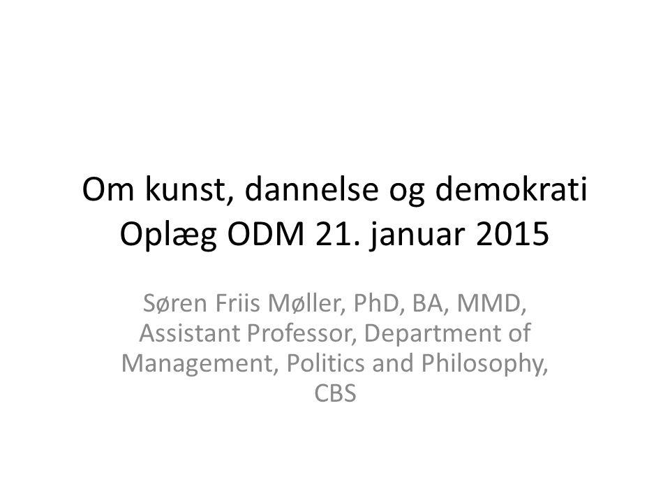 Om kunst, dannelse og demokrati Oplæg ODM 21. januar 2015