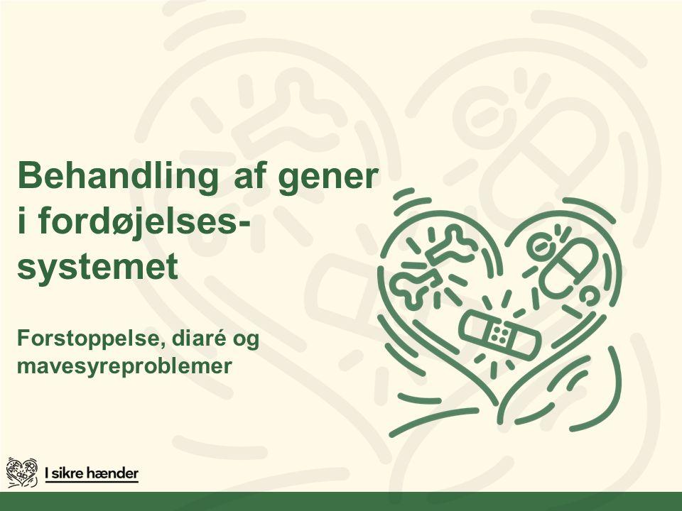 Behandling af gener i fordøjelses- systemet Forstoppelse, diaré og mavesyreproblemer