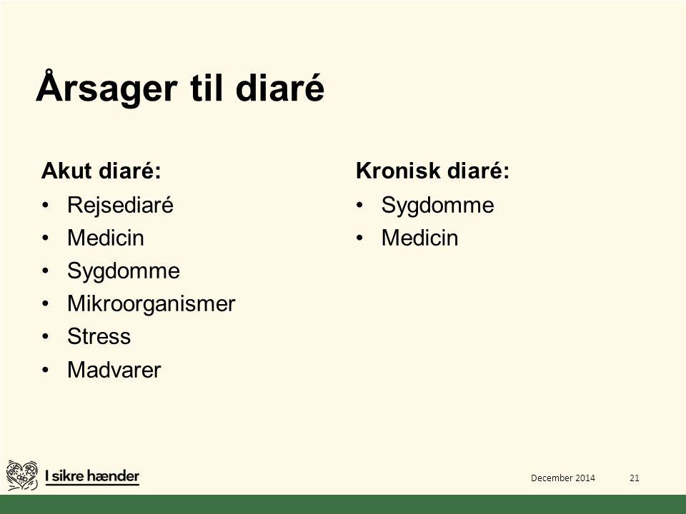 Årsager til diaré Akut diaré: Kronisk diaré: Rejsediaré Medicin