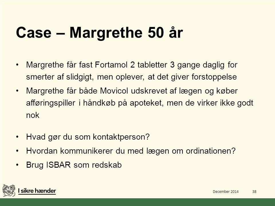 Case – Margrethe 50 år Margrethe får fast Fortamol 2 tabletter 3 gange daglig for smerter af slidgigt, men oplever, at det giver forstoppelse.