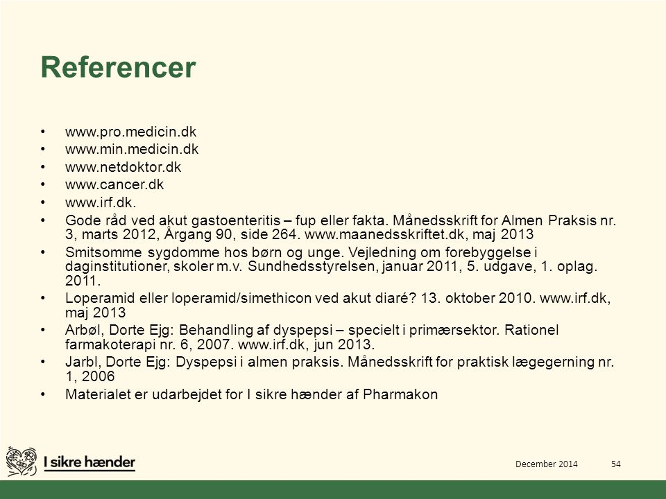 Referencer www.pro.medicin.dk www.min.medicin.dk www.netdoktor.dk