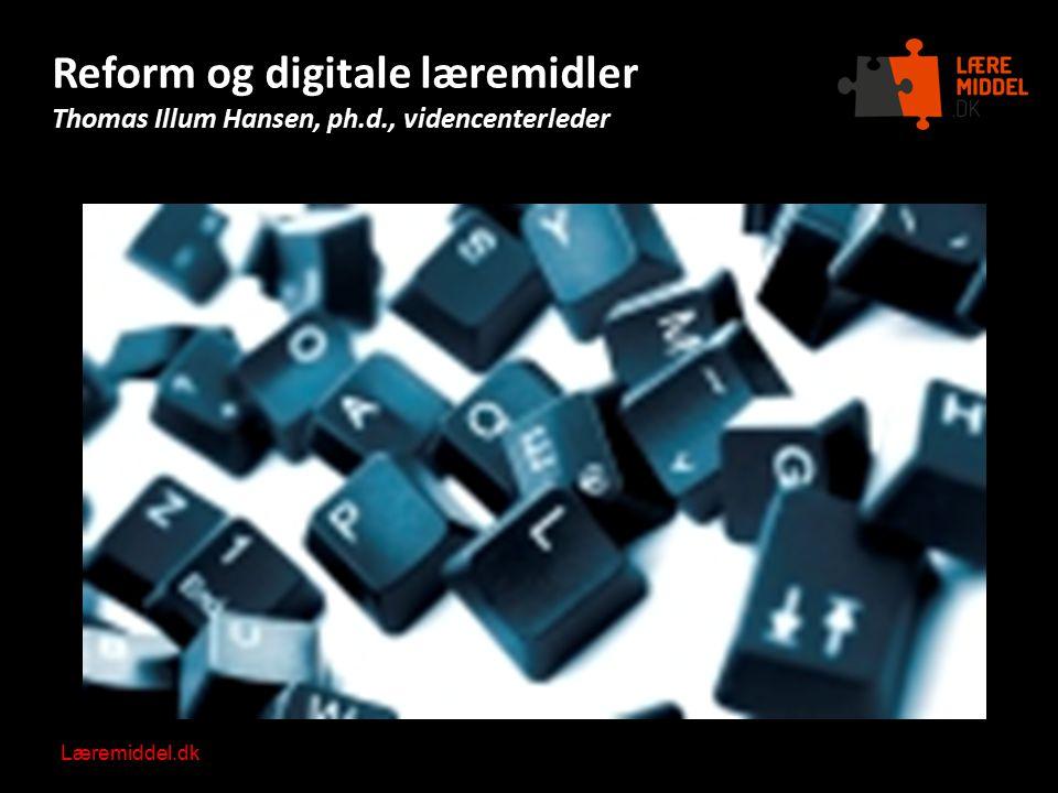 Reform og digitale læremidler Thomas Illum Hansen, ph. d