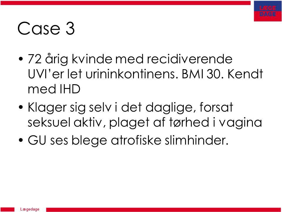 Case 3 72 årig kvinde med recidiverende UVI'er let urininkontinens. BMI 30. Kendt med IHD.