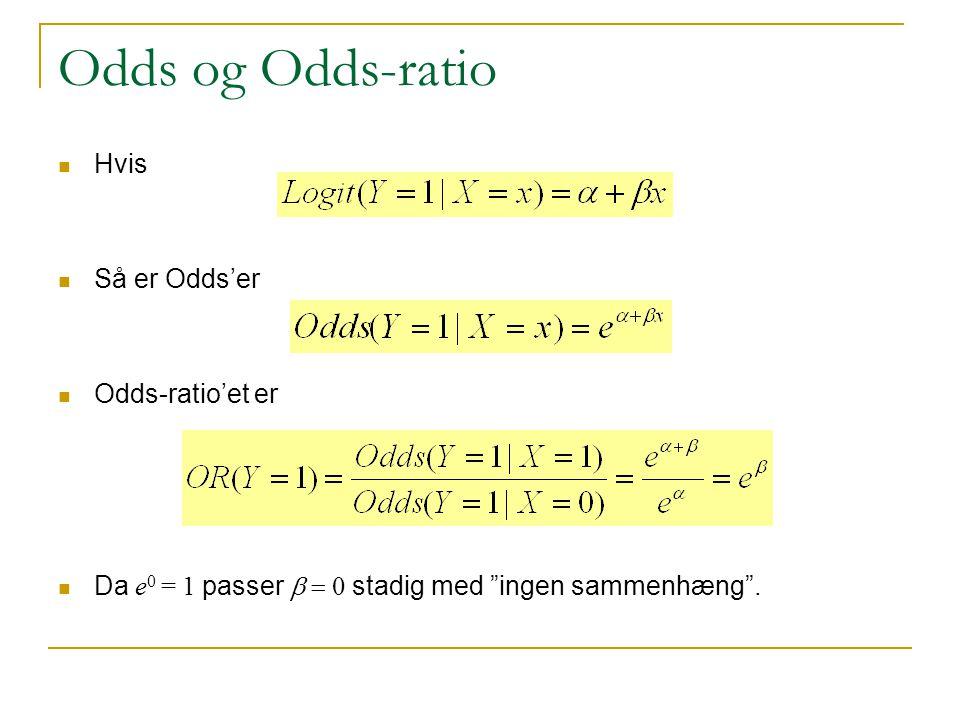 Odds og Odds-ratio Hvis Så er Odds'er Odds-ratio'et er
