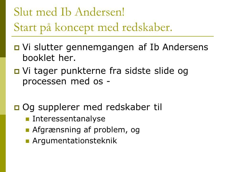 Slut med Ib Andersen! Start på koncept med redskaber.