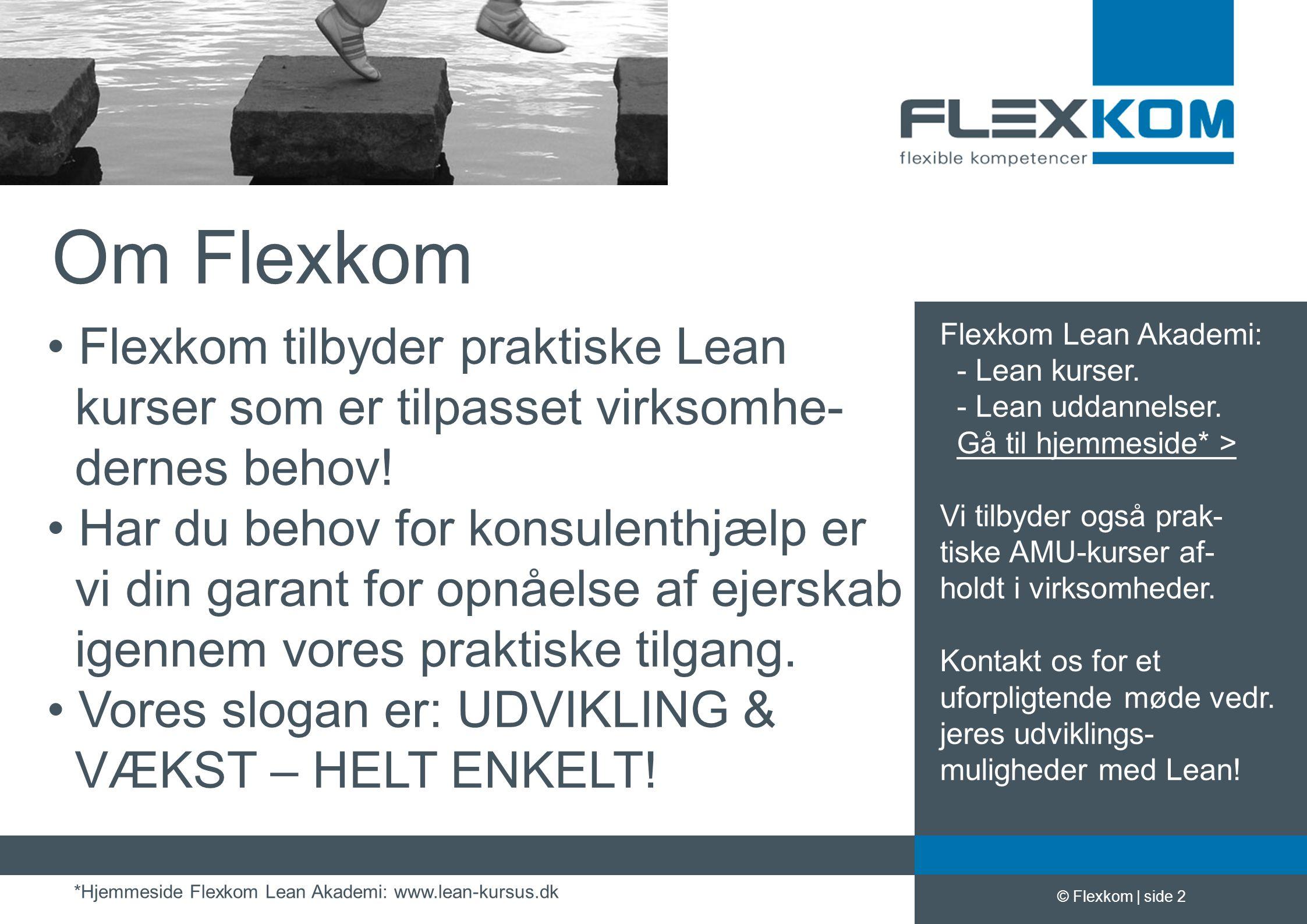 Om Flexkom Flexkom tilbyder praktiske Lean kurser som er tilpasset virksomhe- dernes behov!
