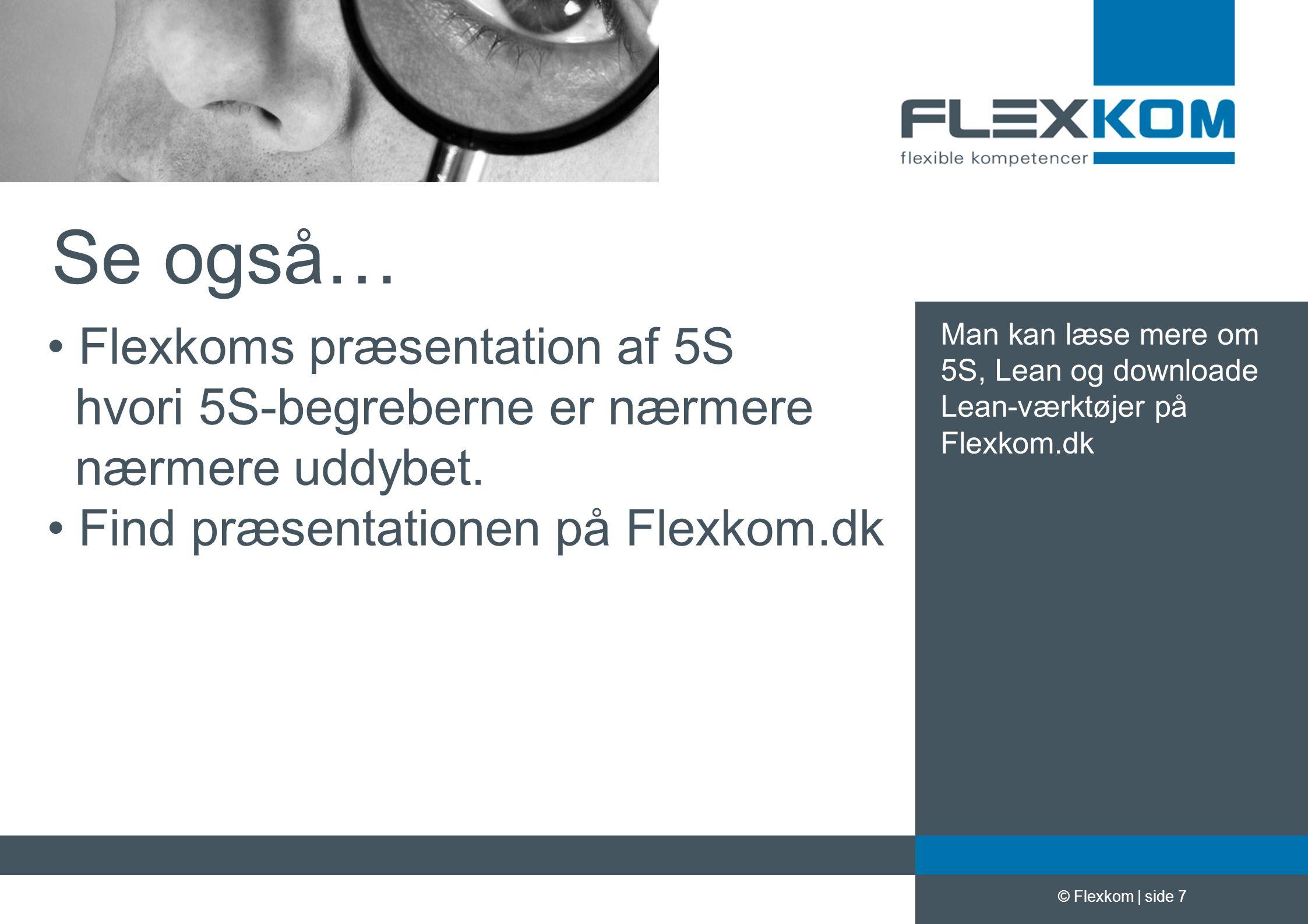 Se også… Flexkoms præsentation af 5S hvori 5S-begreberne er nærmere nærmere uddybet. Find præsentationen på Flexkom.dk.