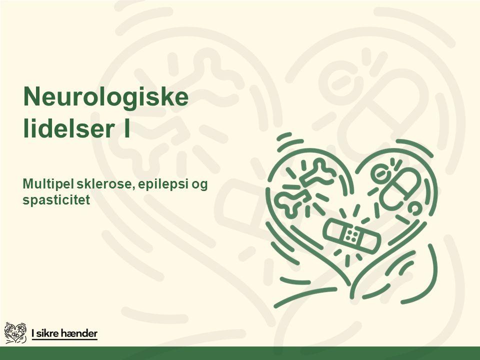 Neurologiske lidelser I Multipel sklerose, epilepsi og spasticitet