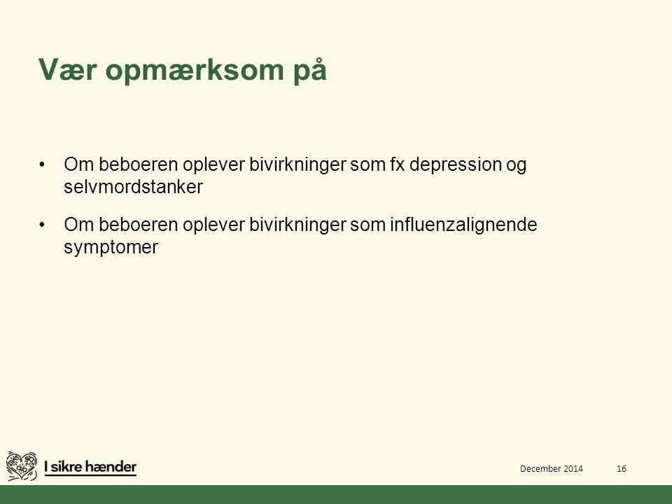 Vær opmærksom på Om beboeren oplever bivirkninger som fx depression og selvmordstanker.