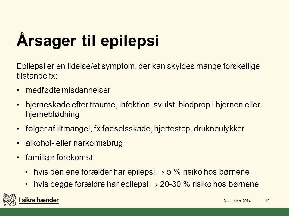 Årsager til epilepsi Epilepsi er en lidelse/et symptom, der kan skyldes mange forskellige tilstande fx: