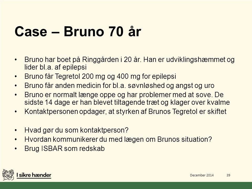 Case – Bruno 70 år Bruno har boet på Ringgården i 20 år. Han er udviklingshæmmet og lider bl.a. af epilepsi.