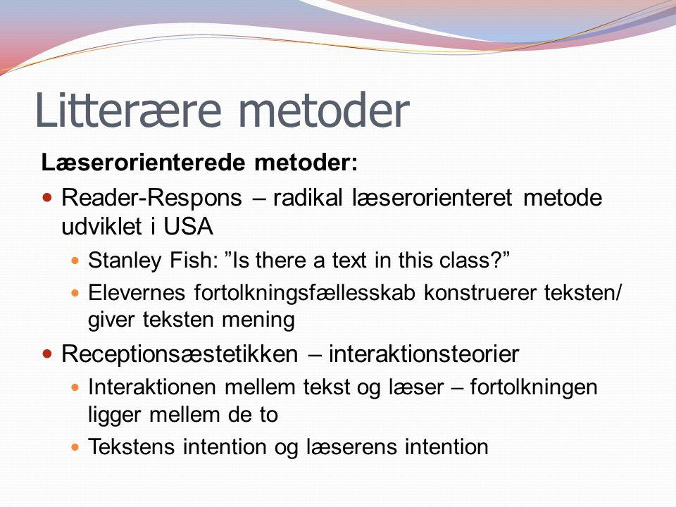 Litterære metoder Læserorienterede metoder: