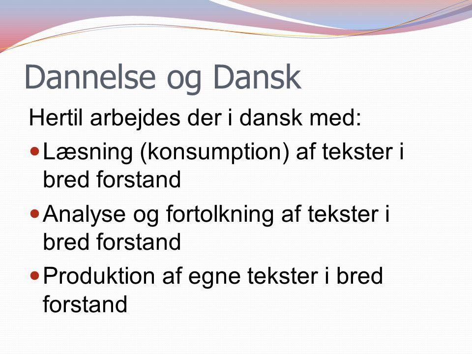 Dannelse og Dansk Hertil arbejdes der i dansk med: