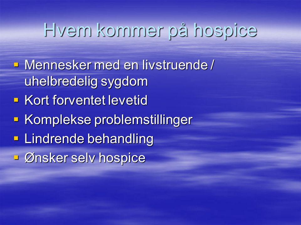 Hvem kommer på hospice Mennesker med en livstruende / uhelbredelig sygdom. Kort forventet levetid.