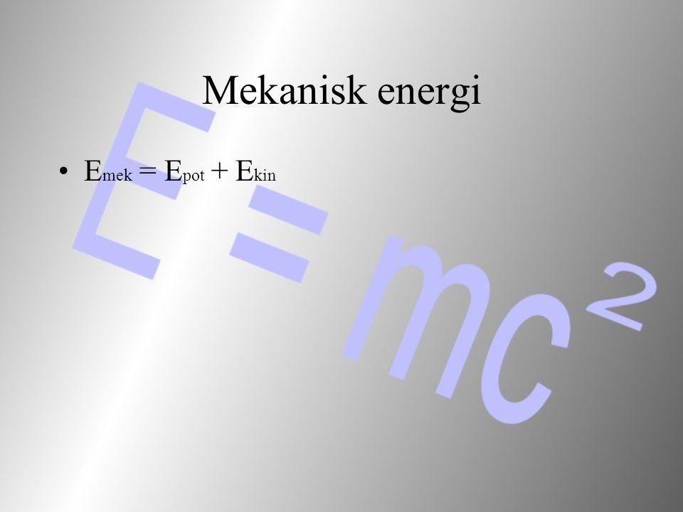 Mekanisk energi Emek = Epot + Ekin
