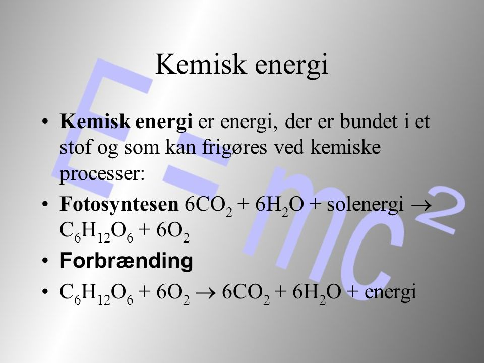 Kemisk energi Kemisk energi er energi, der er bundet i et stof og som kan frigøres ved kemiske processer: