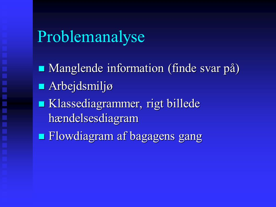 Problemanalyse Manglende information (finde svar på) Arbejdsmiljø