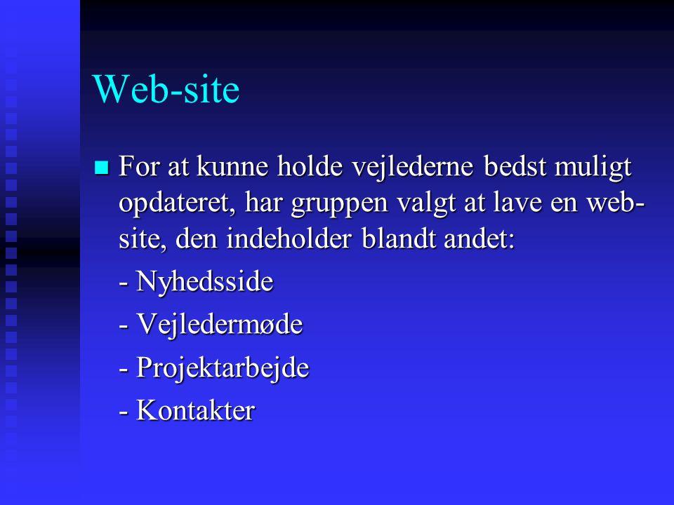 Web-site For at kunne holde vejlederne bedst muligt opdateret, har gruppen valgt at lave en web-site, den indeholder blandt andet: