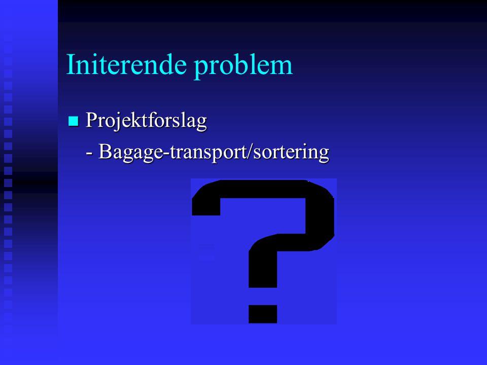 Initerende problem Projektforslag - Bagage-transport/sortering