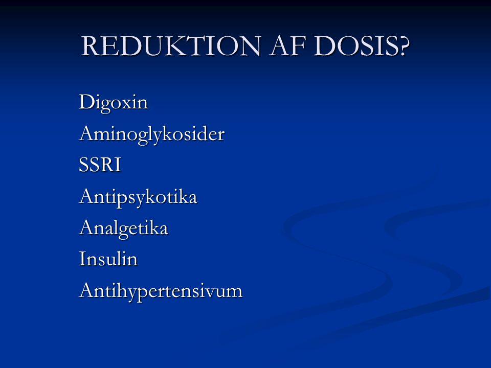 REDUKTION AF DOSIS Digoxin Aminoglykosider SSRI Antipsykotika