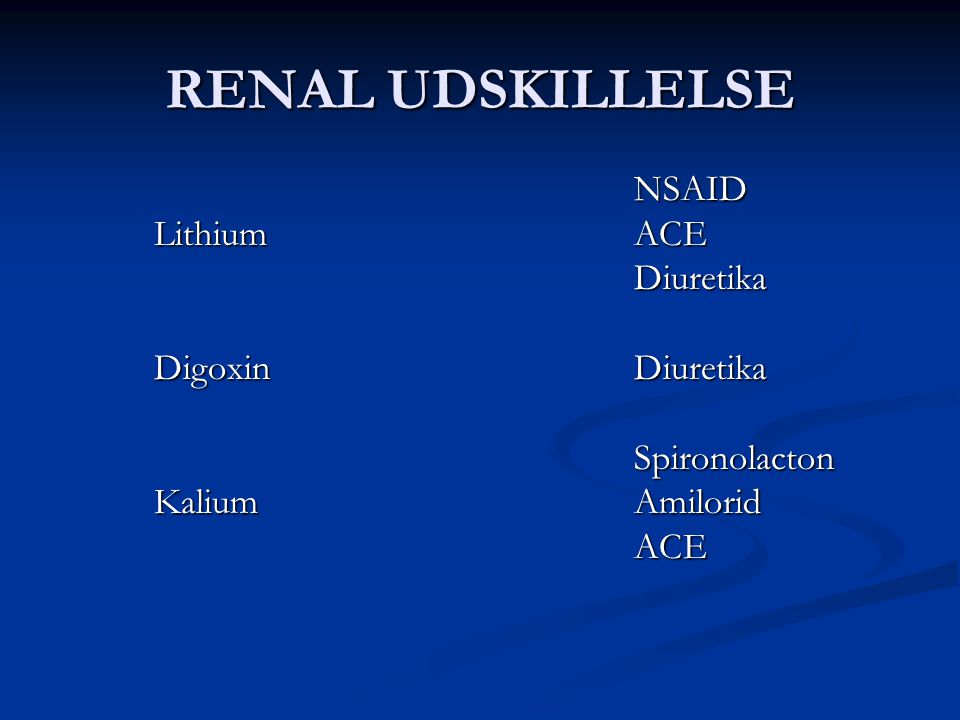 RENAL UDSKILLELSE NSAID Lithium ACE Diuretika Digoxin Diuretika
