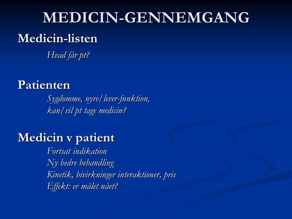 MEDICIN-GENNEMGANG Medicin-listen Hvad får pt Patienten