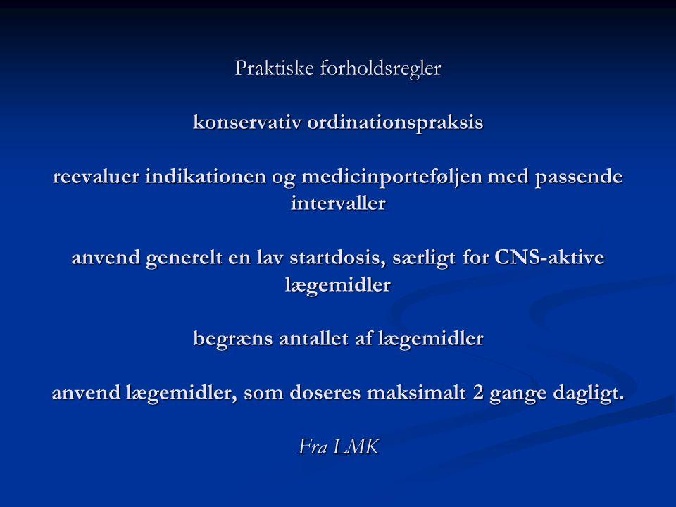 Praktiske forholdsregler konservativ ordinationspraksis reevaluer indikationen og medicinporteføljen med passende intervaller anvend generelt en lav startdosis, særligt for CNS-aktive lægemidler begræns antallet af lægemidler anvend lægemidler, som doseres maksimalt 2 gange dagligt.
