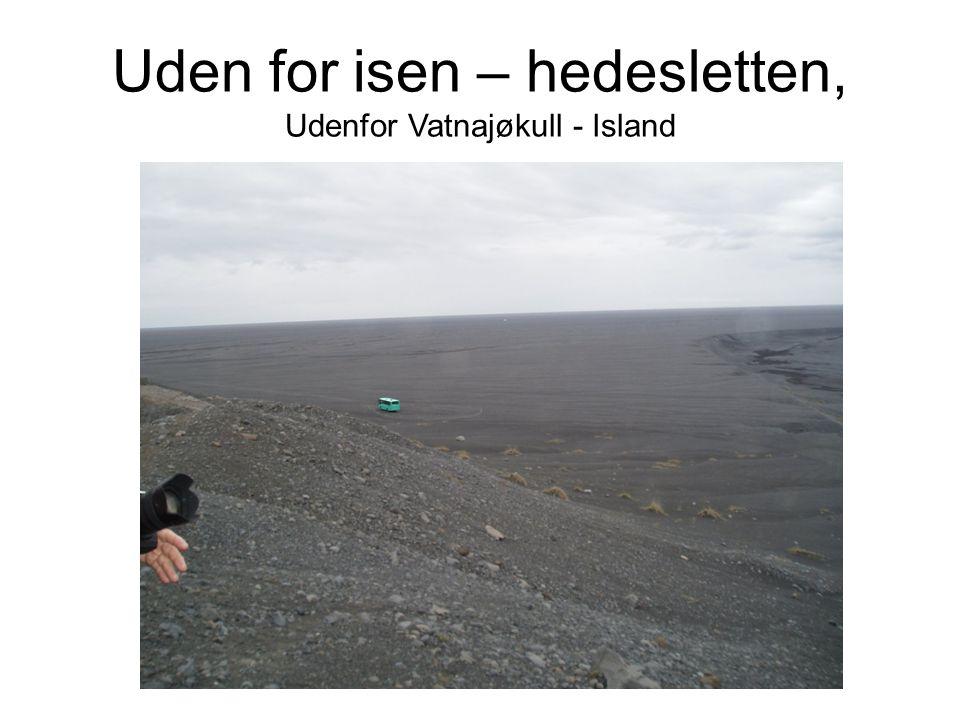 Uden for isen – hedesletten, Udenfor Vatnajøkull - Island