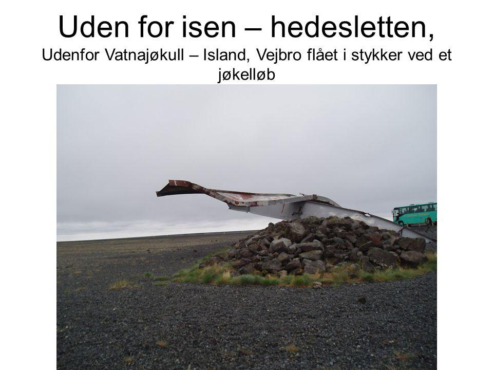 Uden for isen – hedesletten, Udenfor Vatnajøkull – Island, Vejbro flået i stykker ved et jøkelløb
