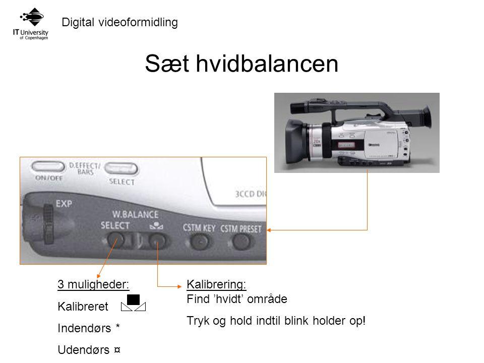 Sæt hvidbalancen 3 muligheder: Kalibreret Indendørs * Udendørs ¤