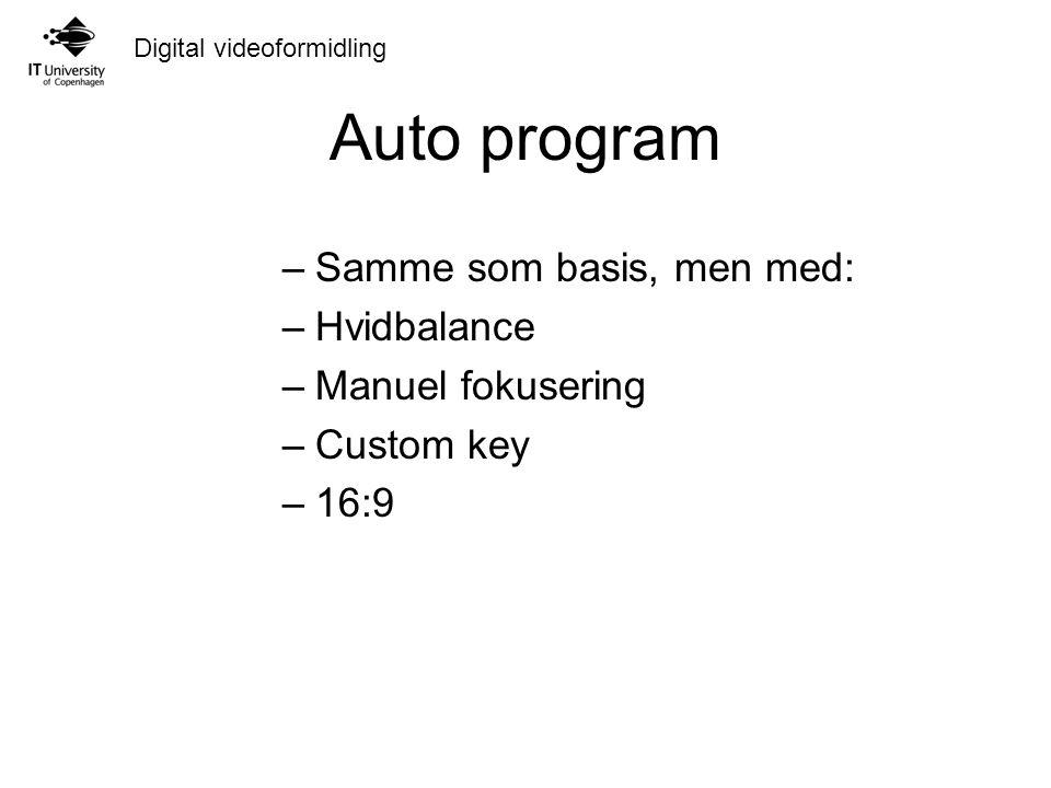 Auto program Samme som basis, men med: Hvidbalance Manuel fokusering