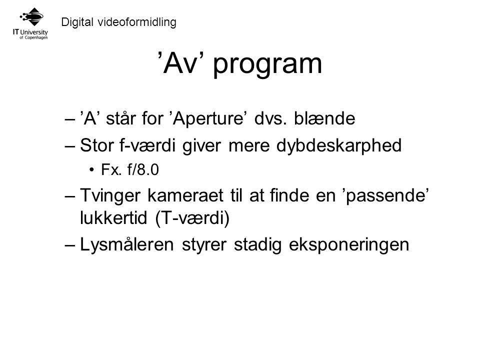 'Av' program 'A' står for 'Aperture' dvs. blænde