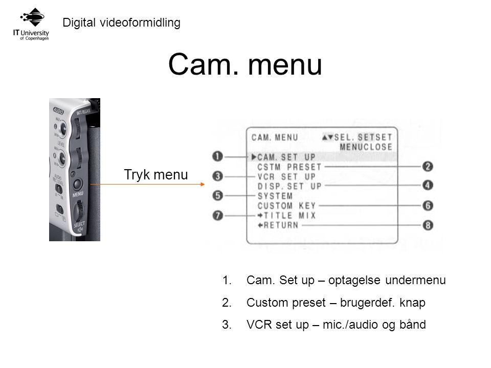 Cam. menu Tryk menu Cam. Set up – optagelse undermenu