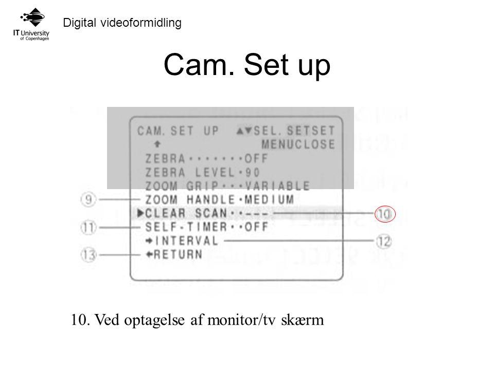 Cam. Set up 10. Ved optagelse af monitor/tv skærm