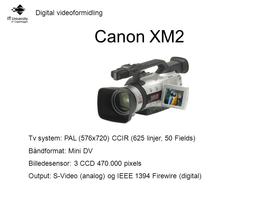 Canon XM2 Tv system: PAL (576x720) CCIR (625 linjer, 50 Fields)