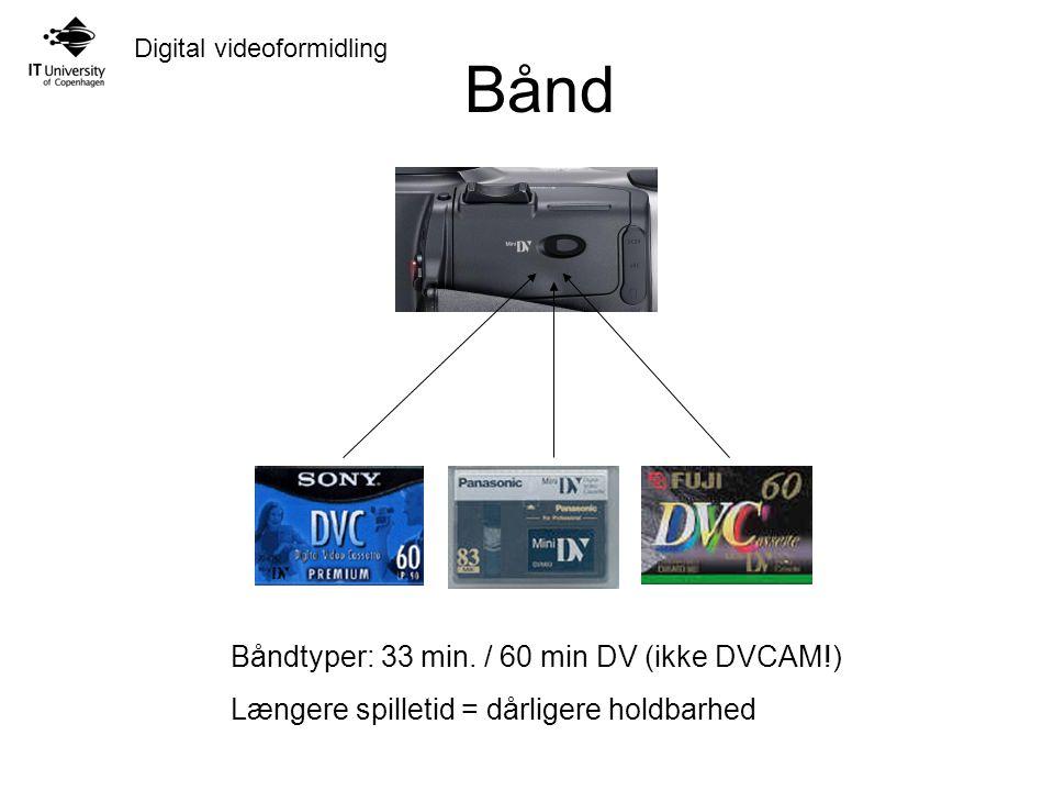 Bånd Båndtyper: 33 min. / 60 min DV (ikke DVCAM!)