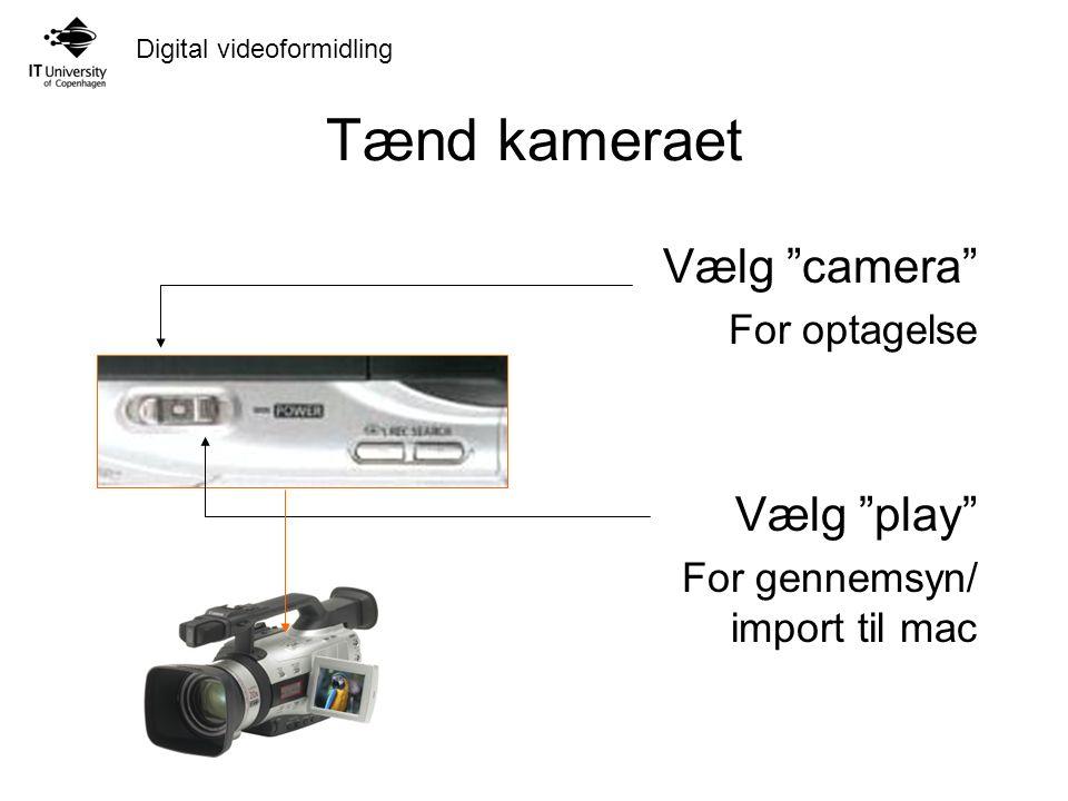 Tænd kameraet Vælg camera Vælg play For optagelse