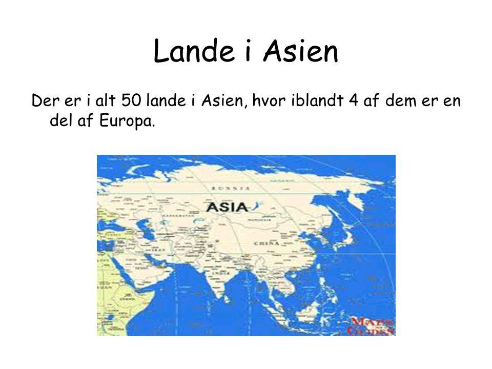 Lande i Asien Der er i alt 50 lande i Asien, hvor iblandt 4 af dem er en del af Europa.