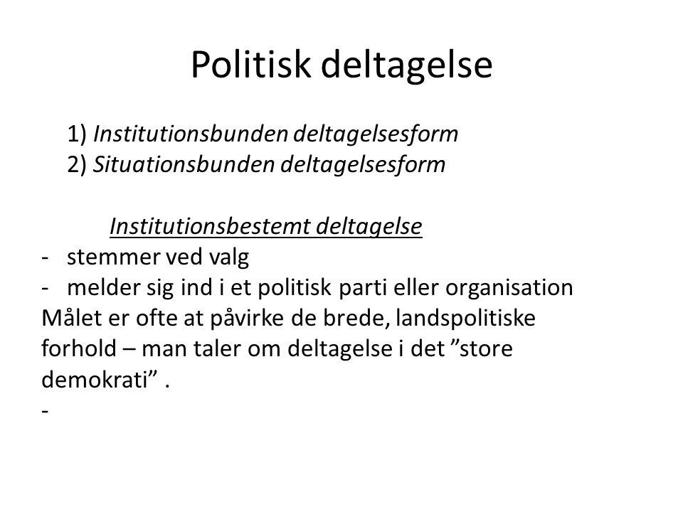 Politisk deltagelse 1) Institutionsbunden deltagelsesform
