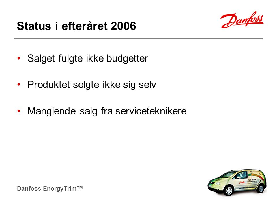 Status i efteråret 2006 Salget fulgte ikke budgetter