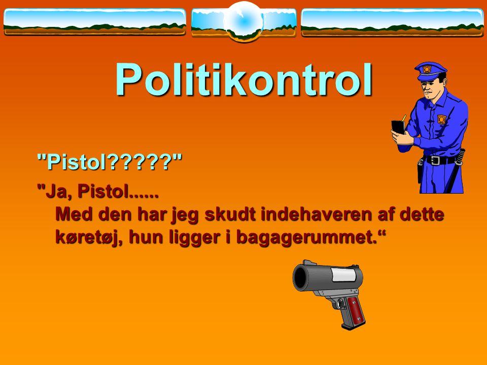 Politikontrol Pistol Ja, Pistol......