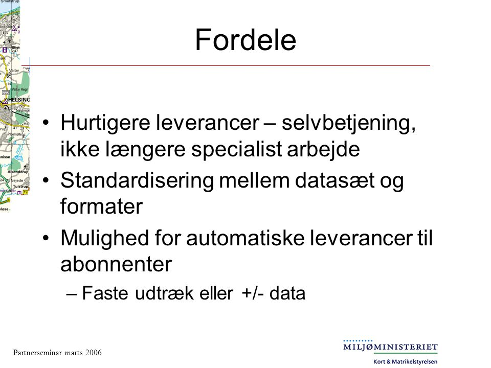 Fordele Hurtigere leverancer – selvbetjening, ikke længere specialist arbejde. Standardisering mellem datasæt og formater.
