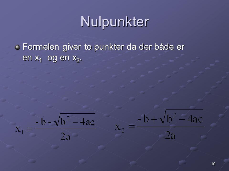 Nulpunkter Formelen giver to punkter da der både er en x1 og en x2.