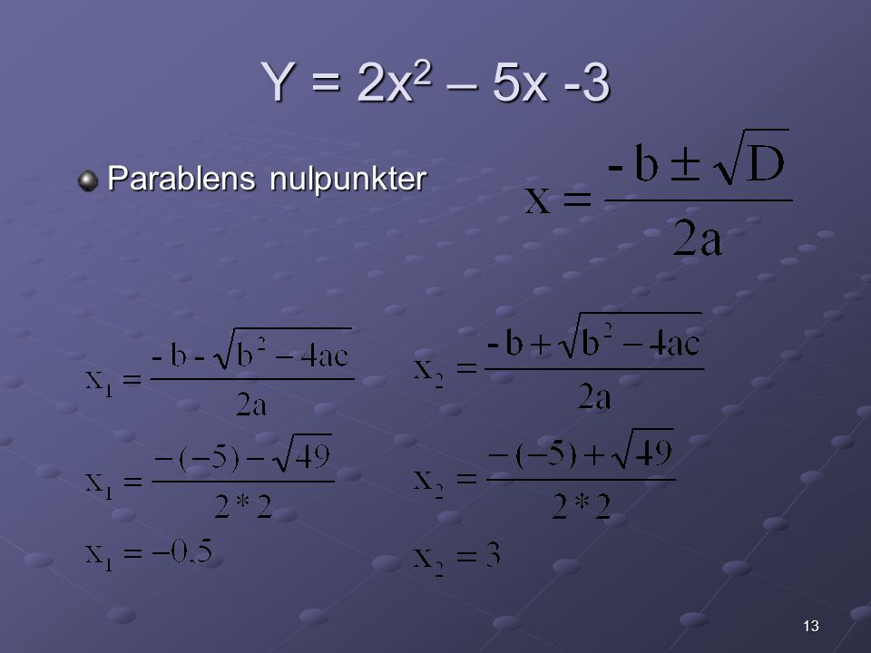 Y = 2x2 – 5x -3 Parablens nulpunkter