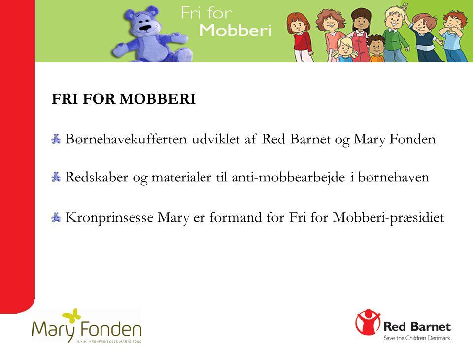 FRI FOR MOBBERI Børnehavekufferten udviklet af Red Barnet og Mary Fonden. Redskaber og materialer til anti-mobbearbejde i børnehaven.