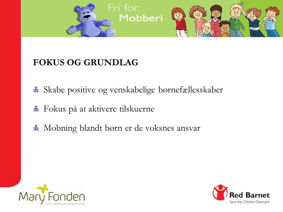 FOKUS OG GRUNDLAG Skabe positive og venskabelige børnefællesskaber. Fokus på at aktivere tilskuerne.