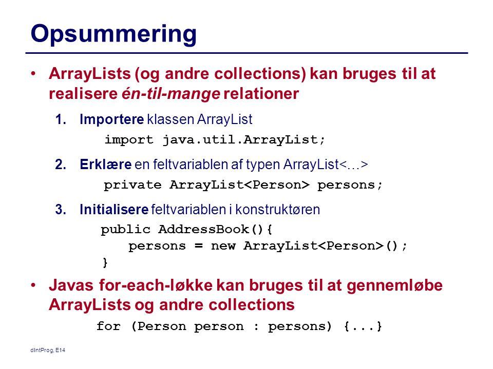 Opsummering ArrayLists (og andre collections) kan bruges til at realisere én-til-mange relationer. Importere klassen ArrayList.