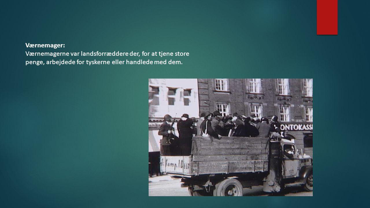 Værnemager: Værnemagerne var landsforræddere der, for at tjene store penge, arbejdede for tyskerne eller handlede med dem.